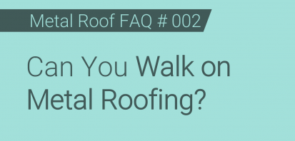 FAQ # 002 - Can You Walk on Metal Roofing?