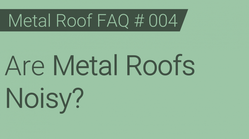 FAQ # 004 - Are Metal Roofs Noisy?
