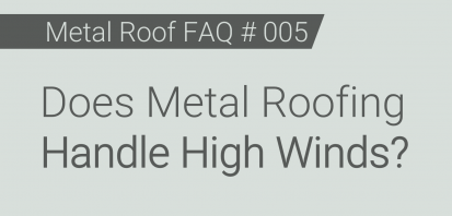FAQ # 005 - Does Metal Roofing Handle High Winds?