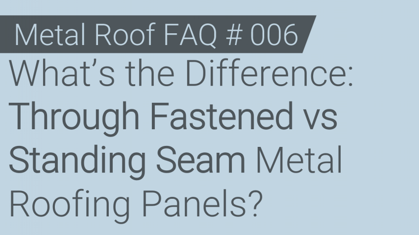Faq 006 Whats The Difference Through Fastened Vs Standing Seam Metal Roofing Panels