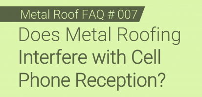 FAQ # 007 - Does Metal Roofing Interfere with Cell Phone Reception?
