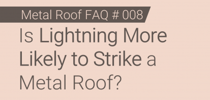 Faq 008 Is Lightning More Likely To Strike A Metal Roof