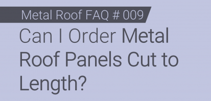 Faq 009 Can I Order Metal Roof Panels Cut To Length